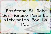 Entérese Si Debe Ser <b>jurado</b> Para El <b>plebiscito Por La Paz</b>