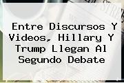 Entre Discursos Y Videos, Hillary Y <b>Trump</b> Llegan Al Segundo Debate