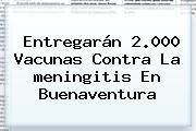 Entregarán 2.000 Vacunas Contra La <b>meningitis</b> En Buenaventura