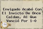 Envigado Acabó Con El Invicto De <b>Once Caldas</b>, Al Que Venció Por 1-0