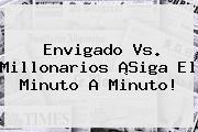 <b>Envigado Vs</b>. <b>Millonarios</b> ¡Siga El Minuto A Minuto!