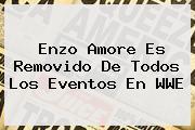 Enzo Amore Es Removido De Todos Los Eventos En <b>WWE</b>