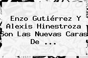 <b>Enzo Gutiérrez</b> Y Alexis Hinestroza Son Las Nuevas Caras De ...