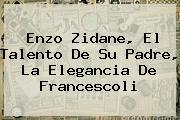 <b>Enzo Zidane</b>, El Talento De Su Padre, La Elegancia De Francescoli