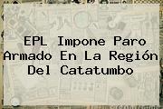 <b>EPL</b> Impone Paro Armado En La Región Del Catatumbo