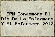 EPN Conmemora El <b>Día De La Enfermera</b> Y El Enfermero 2017