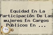 Equidad En La Participación De Las <b>mujeres</b> En Cargos Públicos En <b>...</b>