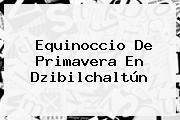 <b>Equinoccio De Primavera</b> En Dzibilchaltún