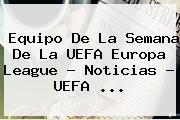 Equipo De La Semana De La UEFA <b>Europa League</b> - Noticias - UEFA <b>...</b>