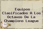 Equipos Clasificados A Los Octavos De La <b>Champions League</b>