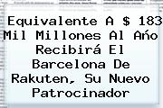 Equivalente A $ 183 Mil Millones Al Año Recibirá El Barcelona De <b>Rakuten</b>, Su Nuevo Patrocinador