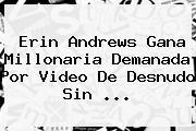 <b>Erin Andrews</b> Gana Millonaria Demanada Por Video De Desnudo Sin <b>...</b>