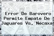 Error De Barovero Permite Empate De <b>Jaguares Vs</b>. <b>Necaxa</b>