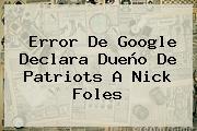 Error De Google Declara Dueño De <b>Patriots</b> A Nick Foles