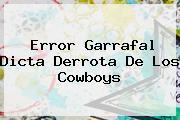Error Garrafal Dicta Derrota De Los <b>Cowboys</b>