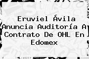 Eruviel Ávila Anuncia Auditoría A Contrato De <b>OHL</b> En Edomex