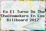 Es El Turno De The Chainsmokers En Los <b>Billboard 2017</b>