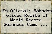 Es Oficial: <b>Sábados Felices</b> Recibe El World Record Guinness Como <b>...</b>
