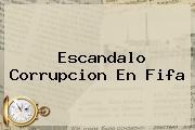 Escandalo Corrupcion En <b>Fifa</b>