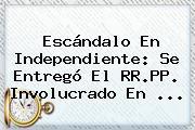 Escándalo En Independiente: Se Entregó El RR.PP. Involucrado En ...