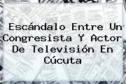Escándalo Entre Un Congresista Y Actor De Televisión En Cúcuta