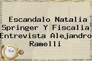 Escandalo <b>Natalia Springer</b> Y Fiscalia Entrevista Alejandro Ramelli