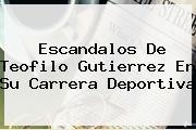 Escandalos De <b>Teofilo Gutierrez</b> En Su Carrera Deportiva