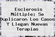 <b>Esclerosis Múltiple</b>: Se Duplicaron Los Casos Y Llegan Nuevas Terapias