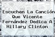 Escuchen La Canción Que <b>Vicente Fernández</b> Dedica A Hillary Clinton