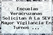 Escuelas Veracruzanas Solicitan A La <b>SEV</b> Mayor Vigilancia En Turnos <b>...</b>