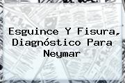 Esguince Y Fisura, Diagnóstico Para <b>Neymar</b>