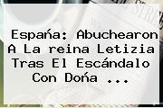 España: Abuchearon A La <b>reina Letizia</b> Tras El Escándalo Con Doña ...