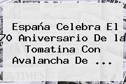 España Celebra El 70 Aniversario De <b>la Tomatina</b> Con Avalancha De <b>...</b>