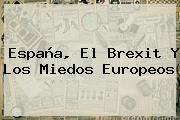 <b>España</b>, El Brexit Y Los Miedos Europeos
