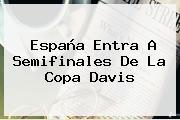 España Entra A Semifinales De La <b>Copa Davis</b>