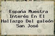 España Muestra Interés En El Hallazgo Del <b>galeón San José</b>