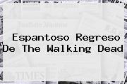 Espantoso Regreso De <b>The Walking Dead</b>