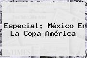 Especial: México En La Copa América