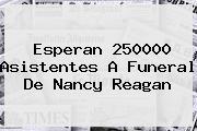 Esperan 250000 Asistentes A Funeral De <b>Nancy Reagan</b>