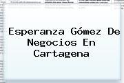 Esperanza Gómez De Negocios En Cartagena