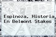 Espinoza, Historia En <b>Belmont Stakes</b>