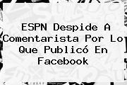 <b>ESPN</b> Despide A Comentarista Por Lo Que Publicó En Facebook