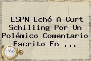 <b>ESPN</b> Echó A Curt Schilling Por Un Polémico Comentario Escrito En <b>...</b>