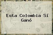 Esta <b>Colombia</b> Sí Ganó
