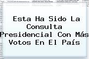 Esta Ha Sido La Consulta Presidencial Con Más Votos En El País