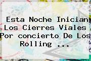 Esta Noche Inician Los Cierres Viales Por <b>concierto</b> De Los <b>Rolling</b> <b>...</b>