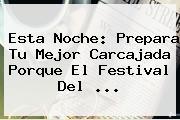 Esta Noche: Prepara Tu Mejor Carcajada Porque El Festival Del <b>...</b>