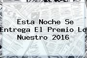Esta Noche Se Entrega El <b>Premio Lo Nuestro 2016</b>