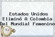 Estados Unidos Eliminó A Colombia Del <b>Mundial Femenino</b>
