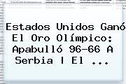 Estados Unidos Ganó El Oro Olímpico: Apabulló 96-66 A <b>Serbia</b> | El ...